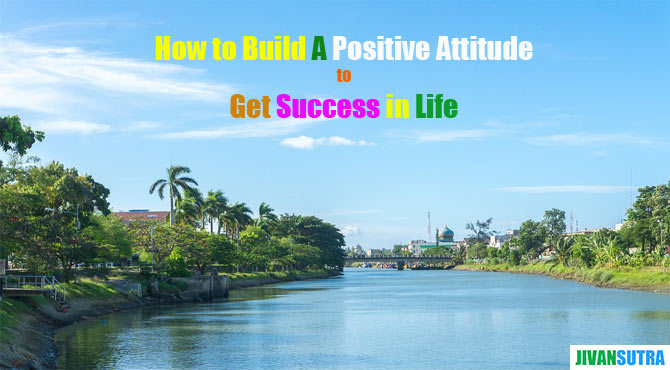 How to Build Positive Attitude in Hindi